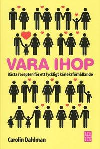 bokomslag Vara ihop : bästa recepten för ett lyckligt kärleksförhållande