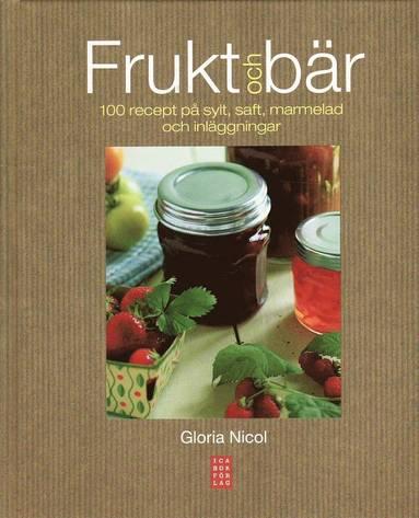 bokomslag Frukt och bär : 100 recept på sylt, saft, marmelad och inläggningar