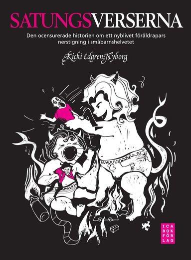 bokomslag Satungsverserna : den ocensuerade historien om ett nyblivet föräldrapars nedstigning i småbarnshelvetet