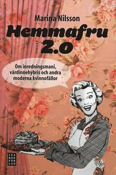 bokomslag Hemmafru version 2.0 : om inredningsmani, värdinnehybris och andra moderna kvinnofällor
