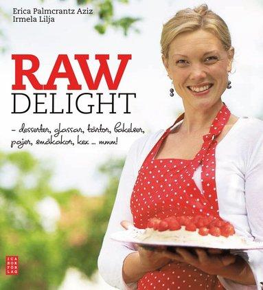 bokomslag Raw delight : desserter, glassar, tårtor, bakelser, pajer, småkakor, kex... mmm!