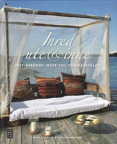 bokomslag Inred ute & inne : inspirerande idéer till sommarstället