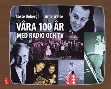 bokomslag Våra 100 år med radio och TV