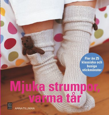 bokomslag Mjuka strumpor, varma tår : fler än 25 klassiska och busiga stickmönster