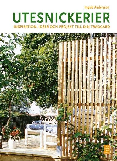 bokomslag Utesnickerier : inspiration, idéer och projekt till din trädgård