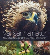bokomslag Vår sanna natur : naturfotograferna ser på Sverige