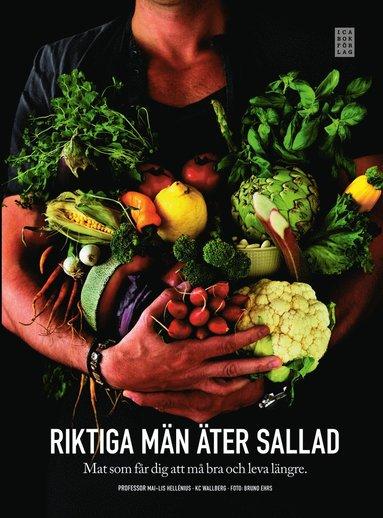 bokomslag Riktiga män äter sallad : mat som får dig att må bra och leva längre