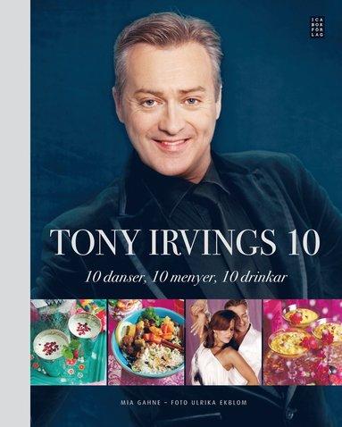 bokomslag Tony Irvings 10 : 10 danser, 10 menyer, 10 drinkar
