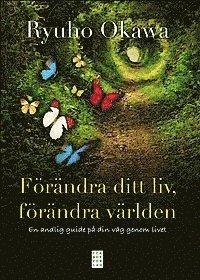 bokomslag Förändra ditt liv, förändra världen : en andlig guide på din väg genom livet