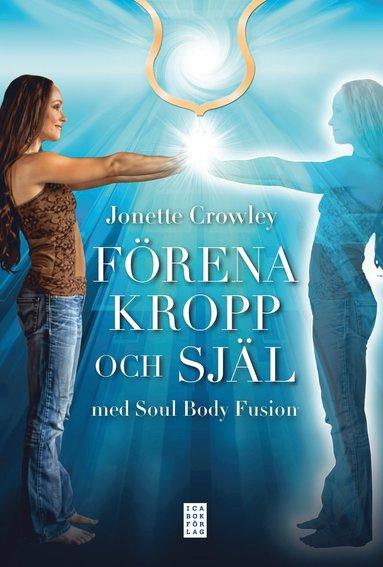 bokomslag Förena kropp och själ med Soul Body Fusion®