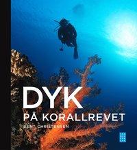 bokomslag Dyk på korallrevet : revets ekologi
