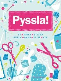 bokomslag Pyssla! : sy, virka, sticka, pärla, baka, klipp, vik