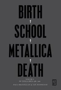 bokomslag Birth School Metallica Death : Volym 1 De tidiga åren 1981-1991