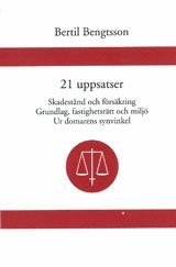 bokomslag 21 uppsatser Skadestånd och försäkring. Grundlag, fastighetsrätt och miljö. Ur domarens synvinkel