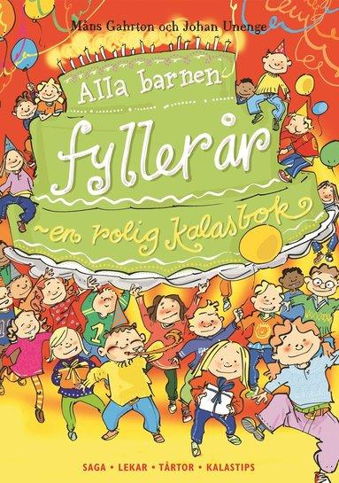 bokomslag Alla barnen fyller år : en rolig kalasbok : saga, lekar. tårtor, kalastips
