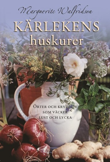 bokomslag Kärlekens huskurer : örter och kryddor som väcker lust och lycka