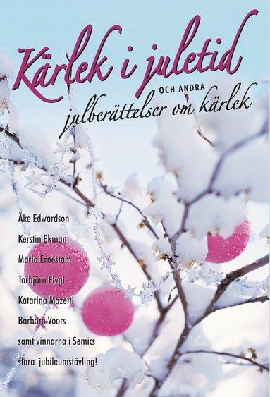 bokomslag Kärlek i juletid : och andra julberättelser om kärlek