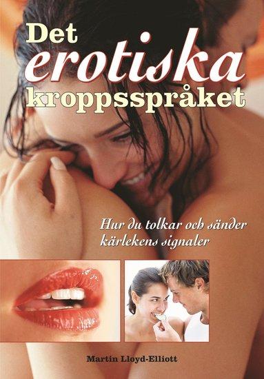 bokomslag Det erotiska kroppsspråket : hur du tolkar och sänder kärlekens signaler