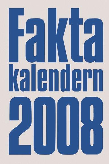 bokomslag Faktakalendern : koncentrerat vetande i fickformat. 2008