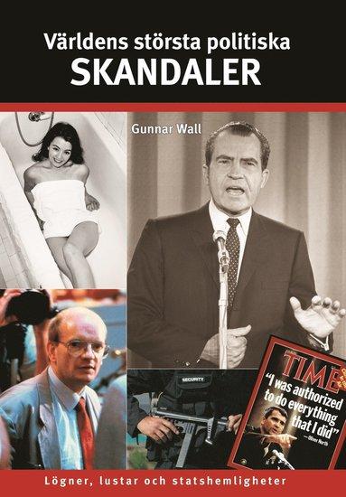 bokomslag Världens största politiska skandaler : lögner, lustar och statshemligheter