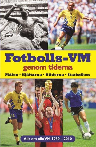 bokomslag Fotbolls-VM genom tiderna : målen, hjältarna, bilderna, statistiken : allt om alla VM 1930-2010