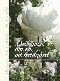 Drömmen om en vit trädgård : inspiration, ideér, tips & råd
