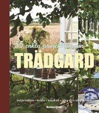 bokomslag 55 enkla projekt för din trädgård : inspiration, måla, snickra - steg-för-steg-bilder