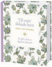 bokomslag Till mitt älskade barn : från din mamma