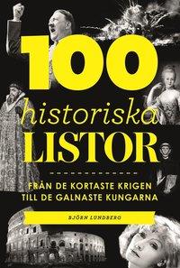 bokomslag 100 historiska listor : från de kortaste krigen till de galnaste kungarna