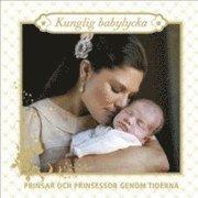 bokomslag Kunglig babylycka : prinsar och prinsessor genom tiderna