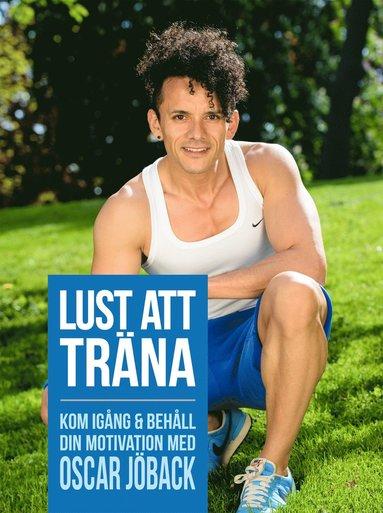 bokomslag Lust att träna : kom igång och behåll din motivation med Oscar Jöback