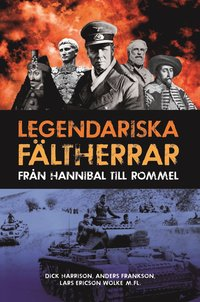 bokomslag Legendariska fältherrar : från Hannibal till Rommel
