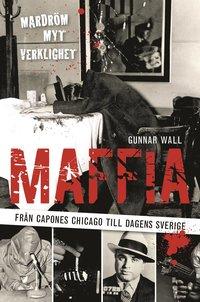 bokomslag Maffia : från Capones Chicago till dagens Sverige