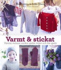 bokomslag Varmt och stickat : vantar, mössor, sockor, sjalar, tröjor och lite spets