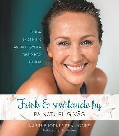 bokomslag Frisk och strålande hy : på naturlig väg