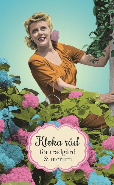 bokomslag Kloka råd för trädgård och uterum