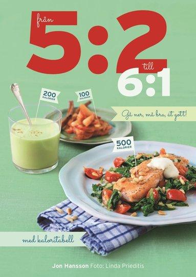 bokomslag Från 5:2 till 6:1 : gå ner, må bra, ät gott!