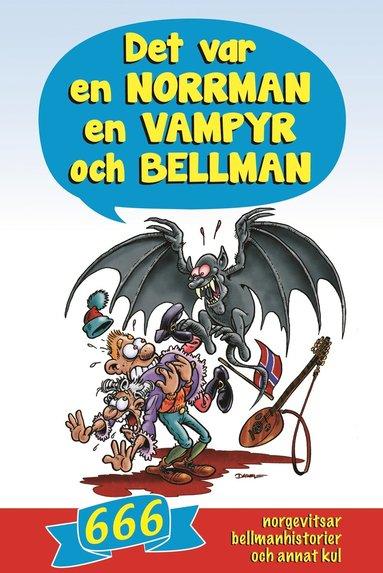 bokomslag Det var en norrman, en vampyr och Bellman : 666 norgevitsar, bellmanhistorier och annat kul