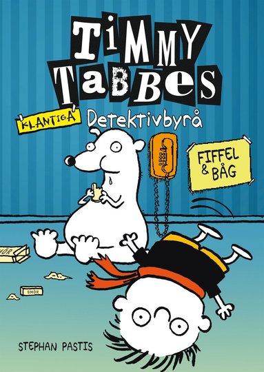 bokomslag Timmy Tabbes klantiga detektivbyrå: Fiffel & båg