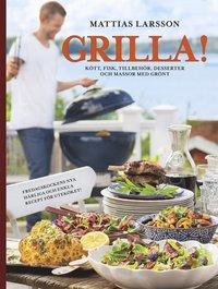 bokomslag Grilla! : kött, fisk, tillbehör, desserter och massor med grönt