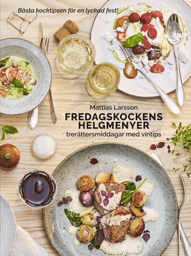 bokomslag Fredagskockens helgmenyer : trerättersmiddagar med vintips
