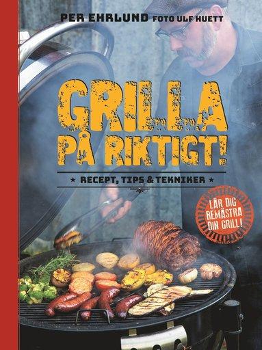 bokomslag Grilla på riktigt : recept, tips & tekniker