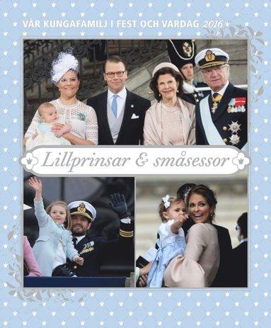 bokomslag Vår kungafamilj i fest och vardag 2016 : lillprinsar & småsessor
