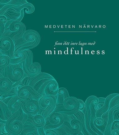 bokomslag Medveten närvaro : finn ditt inre lugn med mindfulness