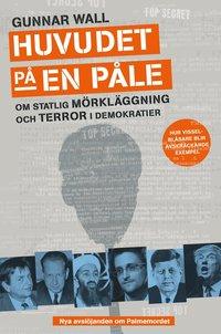 bokomslag Huvudet på en påle : om statlig mörkläggning och terror i demokratier