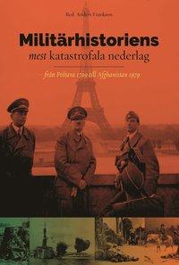 bokomslag Militärhistoriens mest katastrofala nederlag : från Poltava 1709 till Afghanistan 1979