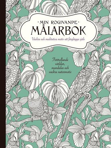 bokomslag Min rogivande målarbok : vackra och meditativa motiv att färglägga själv