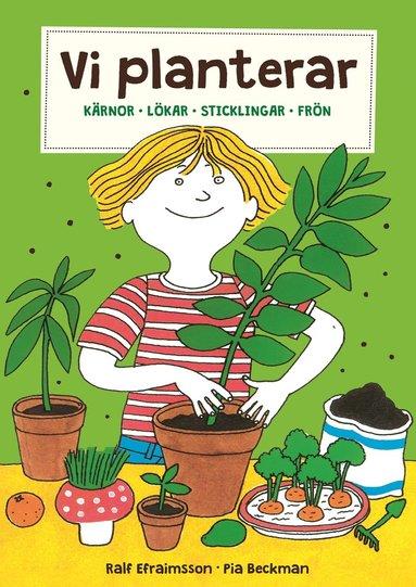 bokomslag Vi planterar : kärnor, lökar, sticklingar och frön