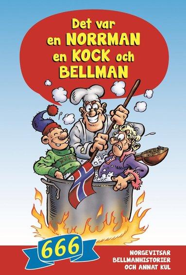 bokomslag Det var en norrman, en kock och Bellman : 666 norgevitsar, bellmanhistorier och annat kul