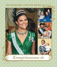 bokomslag Vår kungafamilj i fest och vardag 2017 : Kronprinsessans år